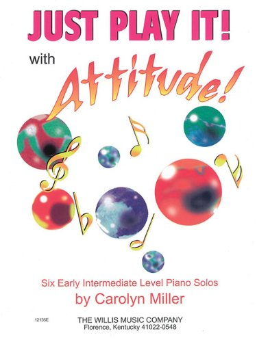 9780877181613: Just Play It! with Attitude: Six Early-Intermediate Level Piano Solos