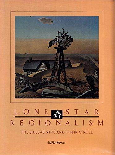 Lone Star Regionalism: The Dallas Nine and Their Circle, 1928-1945: Stewart, Rick;Dallas Museum of ...