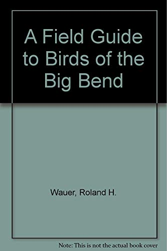 A Field Guide to Birds of the Big Bend - new, revised edition