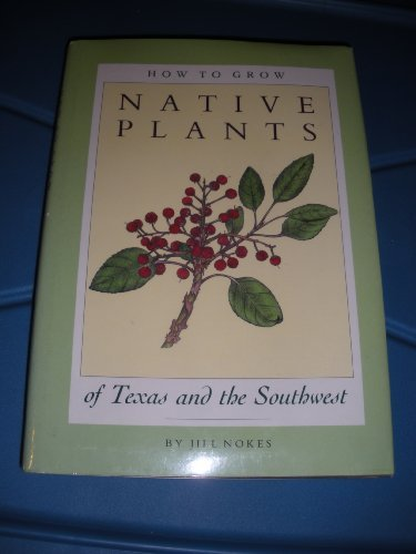 How to Grow Native Plants of Texas and the Southwest.: Nokes, Jill, Illustrated by Kathy Brown