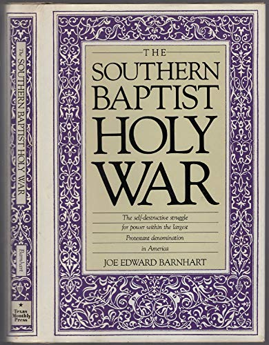The Southern Baptist Holy War: Barnhart, Joe Edward