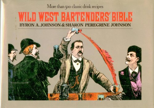 Wild West Bartenders' Bible: Johnson, Byron A.; Johnson, Sharon Peregrine