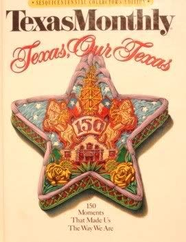 Texas Monthly Texas, Our Texas: Sesquicentennial Collector's Issue 150 Moments That Made Us ...