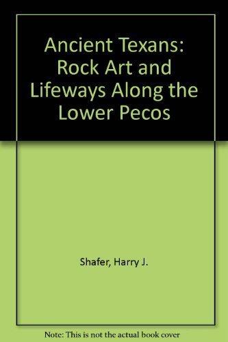 Ancient Texans: Rock Art and Lifeways Along: Shafer, Harry J.,