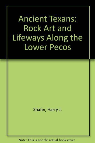9780877190585: Ancient Texans: Rock Art and Lifeways Along the Lower Pecos