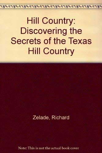 Hill Country: Discovering the Secrets of the Texas Hill Country (Texas monthly guidebooks): Richard...