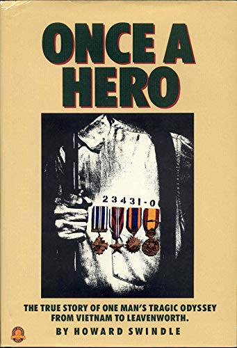 Once a Hero: The True Story of One Man's Tragic Odyssey from Vietnam to Leavenworth (0877191689) by Howard Swindle