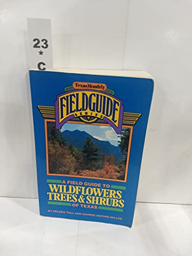 Field Guide to Wildflowers, Trees and Shrubs: Delena Tull, George