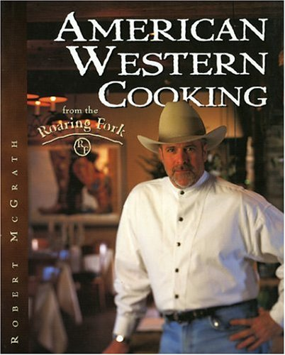 American Western Cooking from the Roaring Fork.: McGRATH, Robert.