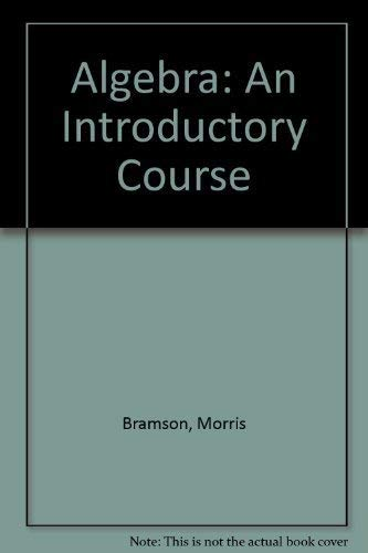 Algebra: An Introductory Course, Vol. 1: Bramson, Morris