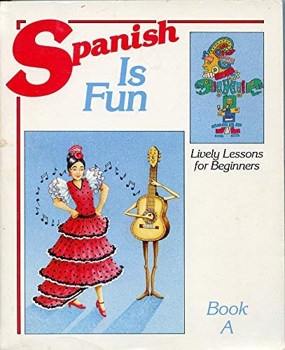 Spanish Is Fun, Bk. A: Lively Lessons for Beginners (Spanish Edition) (0877205310) by Heywood Wald