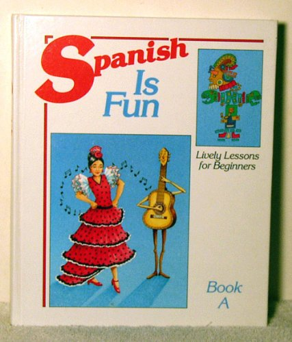 Spanish Is Fun, Book A: Lively Lessons for Beginners (0877205337) by Wald, Heywood