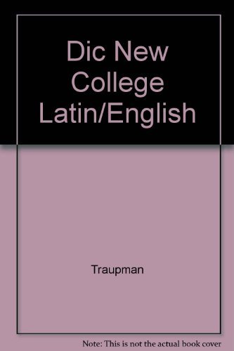 The New College Latin & English Dictionary: John C Traupman