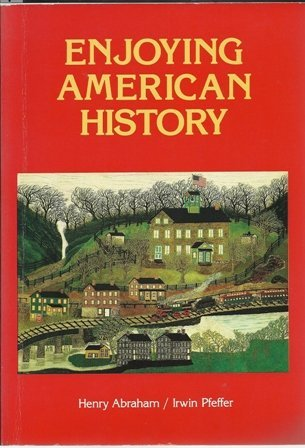 Enjoying American History: Abraham, Henry; Pfeffer, Irwin