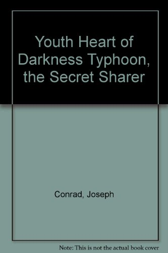 Youth Heart of Darkness Typhoon, the Secret Sharer: Conrad, Joseph