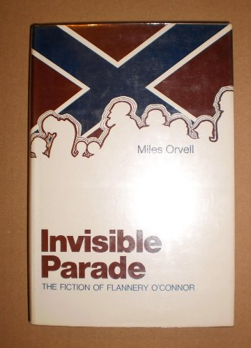 Invisible Parade: The Fiction of Flannery O'Connor: Orvell, Miles