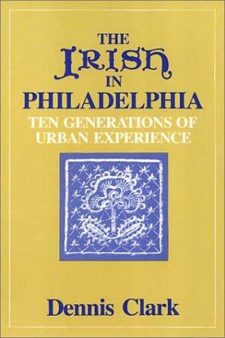 9780877220572: Irish in Philadelphia: Ten Generations of Urban Experience
