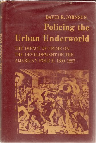 9780877221487: Policing the urban underworld: The impact of crime on the development of the American police, 1800-1887