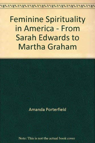 9780877221753: Feminine spirituality in America: From Sarah Edwards to Martha Graham
