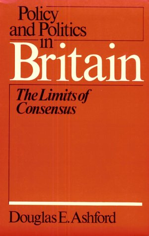 Policy and Politics in Britain: The Limits of Consensus