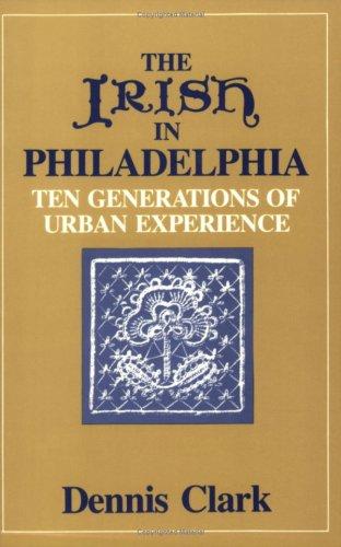 9780877222279: The Irish In Philadelphia: Ten Generations of Urban Experience