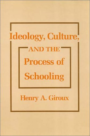 Ideology, Culture and the Process of Schooling: Henry A. Giroux