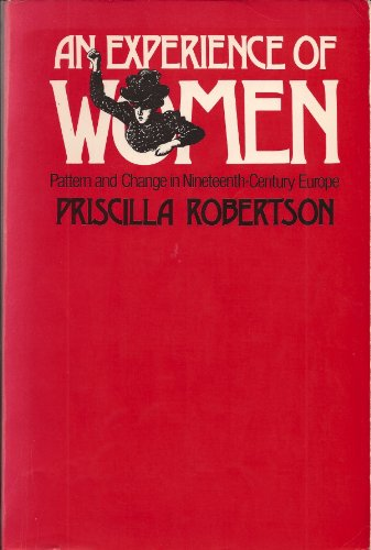 Experience of Women: Pattern and Change in Nineteenth-Century Europe.: ROBERTSON, PRISCILLA