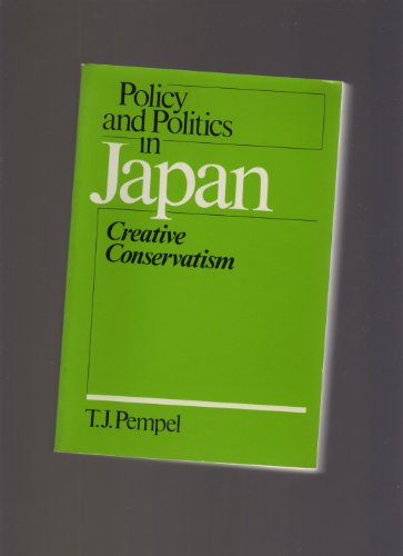 POLICY AND POLITICS IN JAPAN : Creative Conservatism