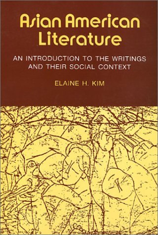 Asian American Literature, an Introduction to the Writings and Their Social Context: Kim, Elaine H.