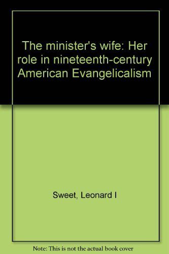 The minister's wife: Her role in nineteenth-century American Evangelicalism (0877222835) by Sweet, Leonard I