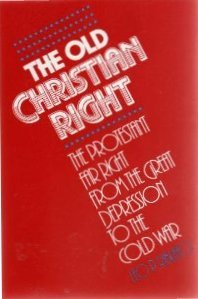 9780877222972: The old Christian right: The Protestant far right from the Great Depression to the cold war