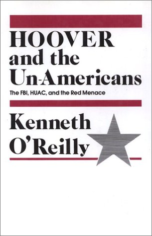 9780877223016: Hoover and the Unamericans: The FBI, HUAC, and the Red Menace
