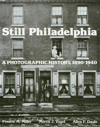 Still Philadelphia: A Photographic History, 1890-1940