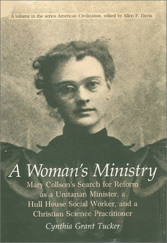A Woman's Ministry: Mary Collson's Search for Reform as a Unitarian Minister, a Hull House Social...