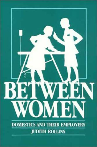 9780877223832: Between Women: Domestics and Their Employers (Labor and Social Change)