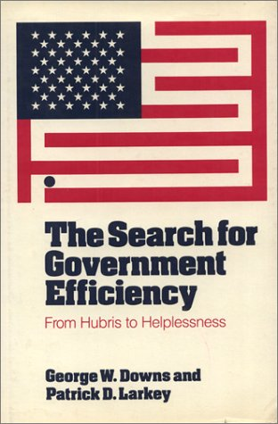 9780877224099: The Search for Government Efficiency: From Hubris to Helplessness