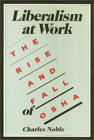 9780877224211: Liberalism at work: The rise and fall of OSHA (Labor and social change)