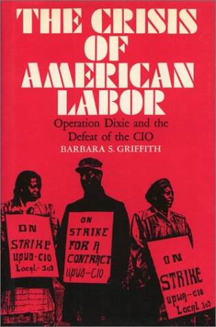 9780877225034: The Crisis of American Labor: Operation Dixie and the Defeat of the Cio