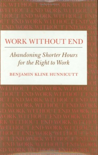 9780877225201: Work Without End: Abandoning Shorter Hours for the Right to Work (Labor And Social Change)