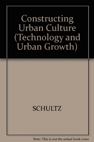 Constructing Urban Culture: American Cities and City Planning, 1800-1920 (Technology and Urban ...