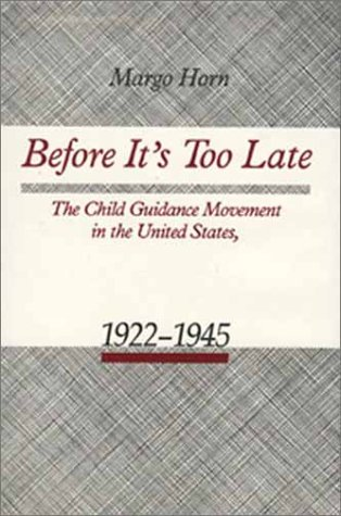 Before Its Too Late: The Child Guidance Movement in the United States, 1922-1945 (American ...