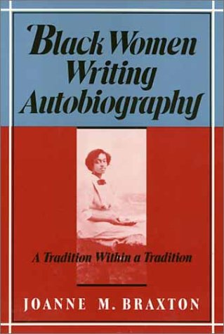 Black Women Writing Autobiography: A Tradition Within a Tradition: Braxton, Joanne M.
