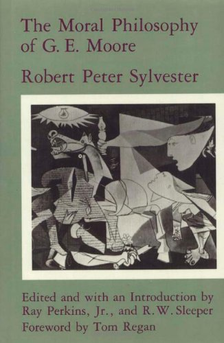 The Moral Philosophy of G. E. Moore: Sylvester, Robert