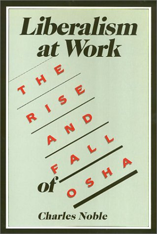9780877226659: Liberalism at Work: The Rise and Fall of OSHA (Labor And Social Change)