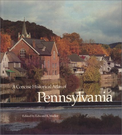 A Concise Historical Atlas of Pennsylvania : A Cooperative Project of the Three Commomwealth ...