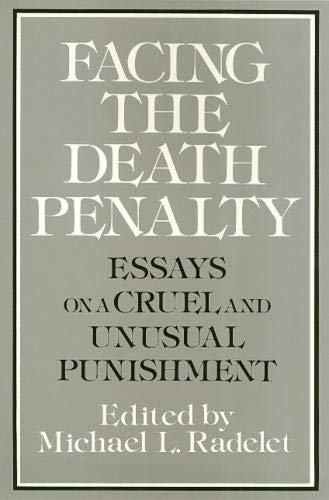 Facing the Death Penalty. Essays on a cruel and unusual punishment.: Radelet, M.L. (ed.)