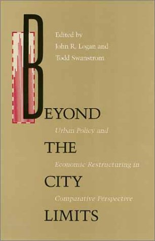 Beyond the City Limits: Urban Policy and Economic Restructuring in Comparative Perspective (...