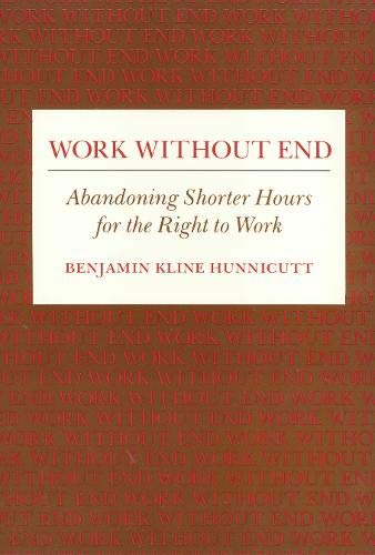 9780877227632: Work Without End: Abandoning Shorter Hours for the Right to Work (Labor And Social Change)