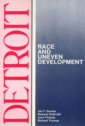 Detroit: Race and Uneven Development (Comparitive American Cities): Joe Darden