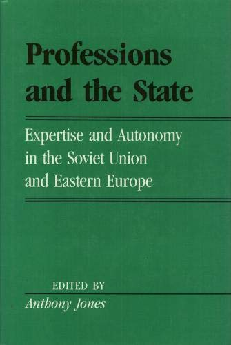 Professions And The State: Expertise and Autonomy in the Soviet Union and Eastern Europe (Labor And...